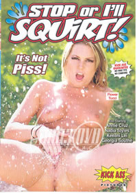 Stop Or I'll Squirt!