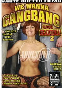 We Wanna Gang Bang Your Grandma 2