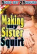 5pk 25hr Making My Sister Squirt