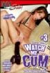Watch Me Cum 3